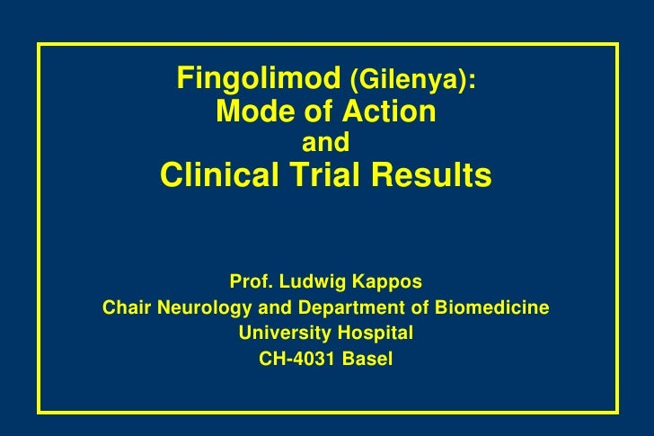 Fingolimod (Gilenya):Mode of ActionandClinical Trial Results<br />Prof. Ludwig Kappos<br />Chair Neurology and Department ...