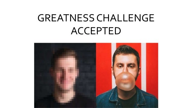 GREATNESS CHALLENGE ACCEPTED
