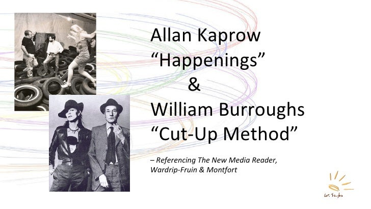 "Allan Kaprow  "" Happenings"" & William Burroughs "" Cut-Up Method"" –  Referencing The New Media Reader,  Wardrip-Fruin & Mon..."