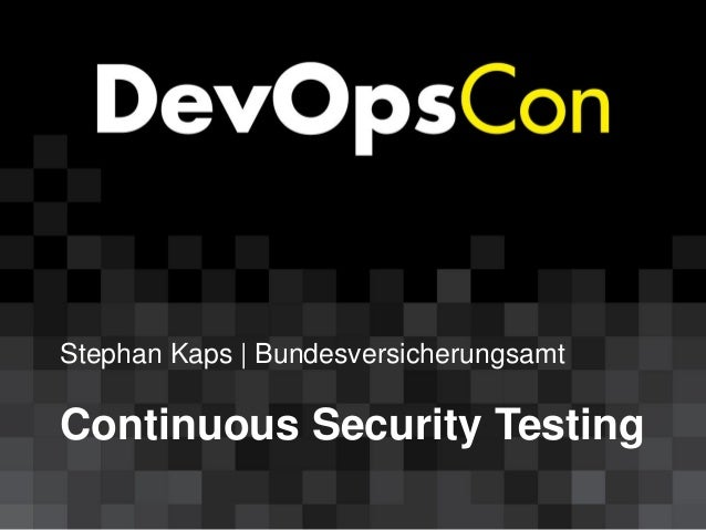 Stephan Kaps   Bundesversicherungsamt Continuous Security Testing