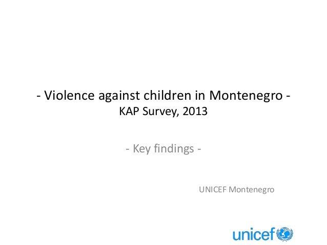 - Violence against children in Montenegro - KAP Survey, 2013 - Key findings - UNICEF Montenegro
