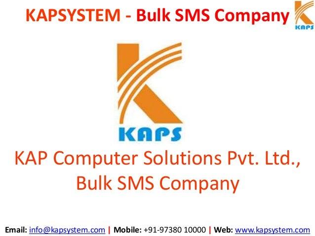 KAPSYSTEM - Bulk SMS Company Email: info@kapsystem.com | Mobile: +91-97380 10000 | Web: www.kapsystem.com KAP Computer Sol...