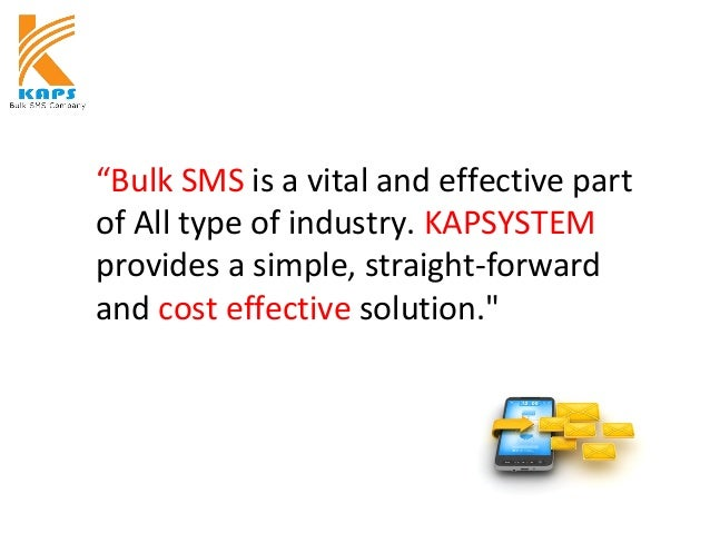 """""""Bulk SMS is a vital and effective part of All type of industry. KAPSYSTEM provides a simple, straight-forward and cost ef..."""