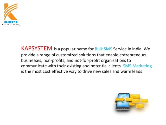 KAPSYSTEM is a popular name for Bulk SMS Service in India. We provide a range of customized solutions that enable entrepre...