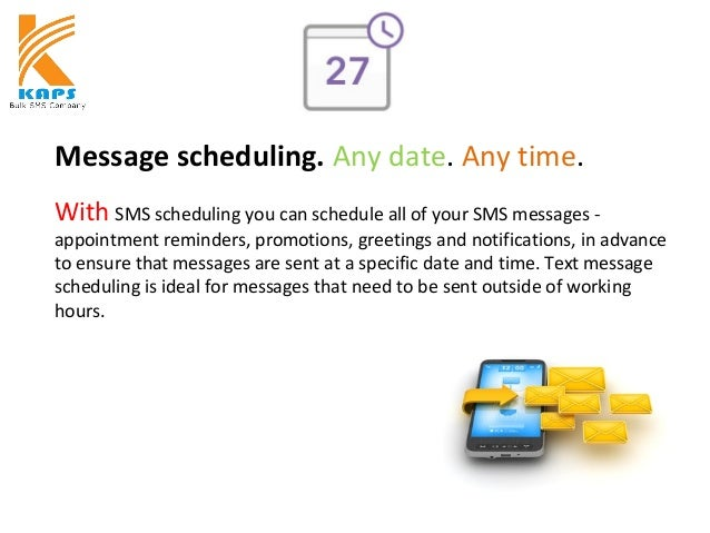 Message scheduling. Any date. Any time. With SMS scheduling you can schedule all of your SMS messages - appointment remind...