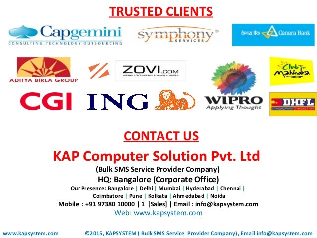 TRUSTED CLIENTS www.kapsystem.com KAP Computer Solution Pvt. Ltd (Bulk SMS Service Provider Company) HQ: Bangalore (Corpor...