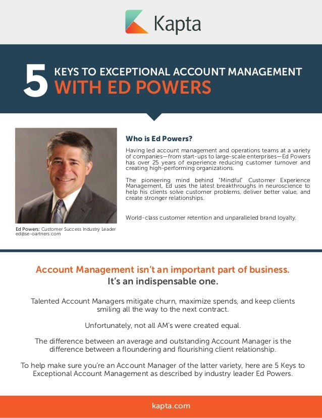 KEYS TO EXCEPTIONAL ACCOUNT MANAGEMENT WITH ED POWERS5 Who is Ed Powers? Having led account management and operations team...