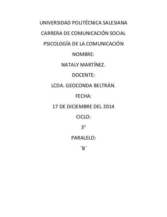 UNIVERSIDAD POLITÉCNICA SALESIANA CARRERA DE COMUNICACIÓN SOCIAL PSICOLOGÍA DE LA COMUNICACIÓN NOMBRE: NATALY MARTÍNEZ. DO...