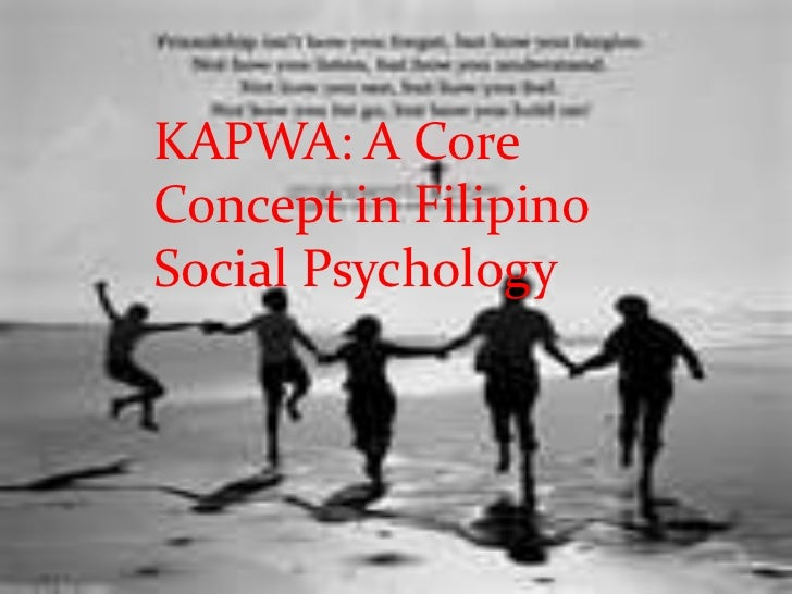 KAPWA: A Core Concept in Filipino Psychology<br />KAPWA: A Core Concept in Filipino Social Psychology<br />