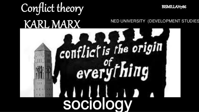conflict theory by karl marx Marx and conflict theory karl marx argued that property is upheld by the state, making property struggles into political struggles between owners and renters, capitalists and workers, and other groups material conditions determine the ability of any of these groups to organize effectively politically.