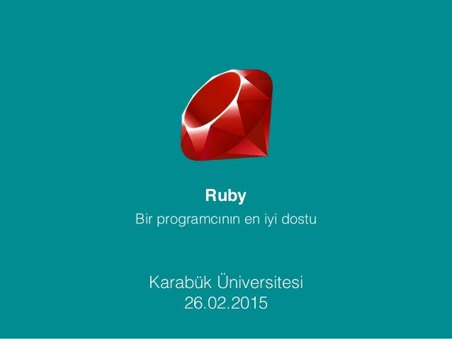 Bir programcının en iyi dostu Ruby Karabük Üniversitesi 26.02.2015
