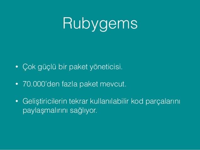 Ruby On Rails • Bir Web Geliştirme çatısı. • Convention over configuration. • Çok hızlı bir şekilde geliştirme yapabilme