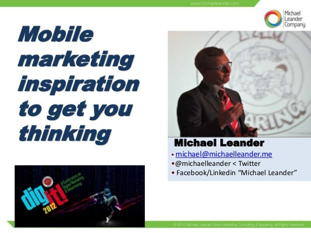 Mobilemarketinginspirationto get youthinking      Michael Leander              • michael@michaelleander.me              •@...