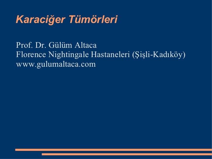 Karaciğer Tümörleri <ul><li>Prof. Dr. Gülüm Altaca