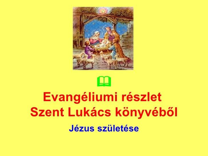  Evangéliumi részlet  Szent Lukács könyvéből Jézus születése