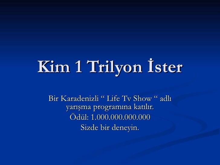 """Kim 1 Trilyon İster Bir Karadenizli """" Life Tv Show """" adlı yarışma programına katılır. Ödül: 1.000.000.000.000 Sizde bir de..."""