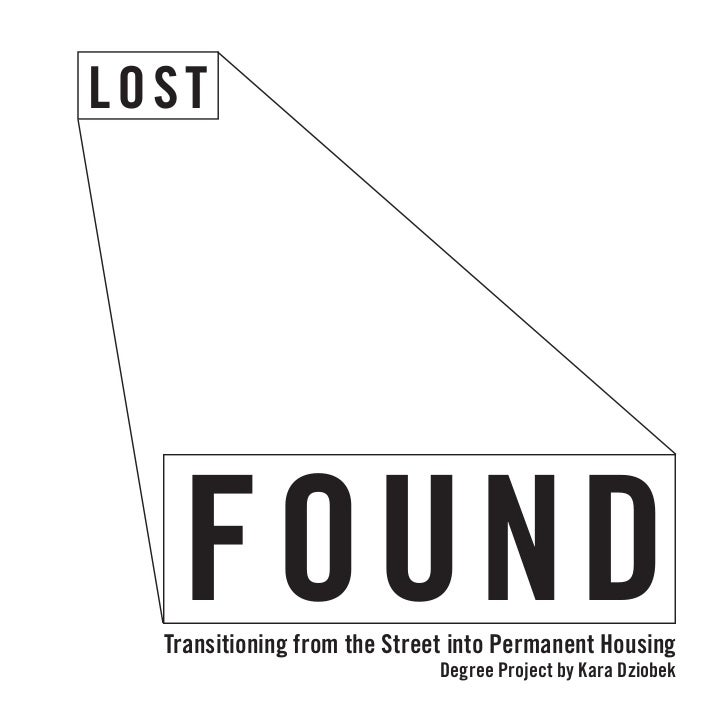 LOST   FOUND  Transitioning from the Street into Permanent Housing                              Degree Project by Kara Dzi...