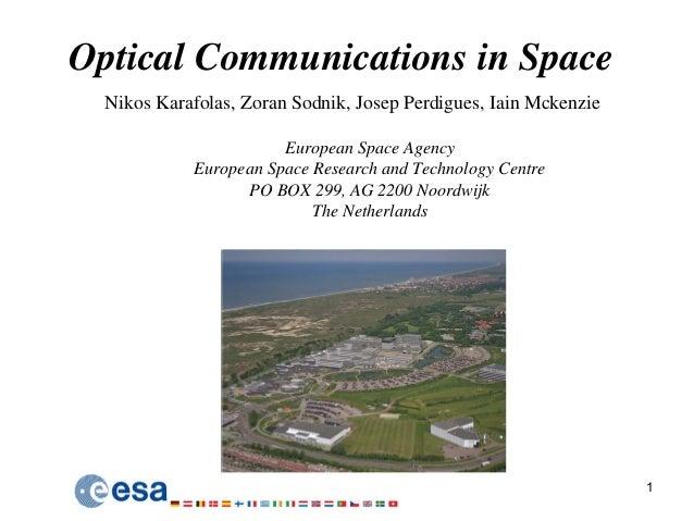 1 Optical Communications in Space Nikos Karafolas, Zoran Sodnik, Josep Perdigues, Iain Mckenzie European Space Agency Euro...