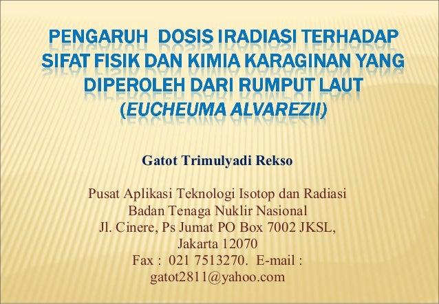 Gatot Trimulyadi ReksoPusat Aplikasi Teknologi Isotop dan RadiasiBadan Tenaga Nuklir NasionalJl. Cinere, Ps Jumat PO Box 7...