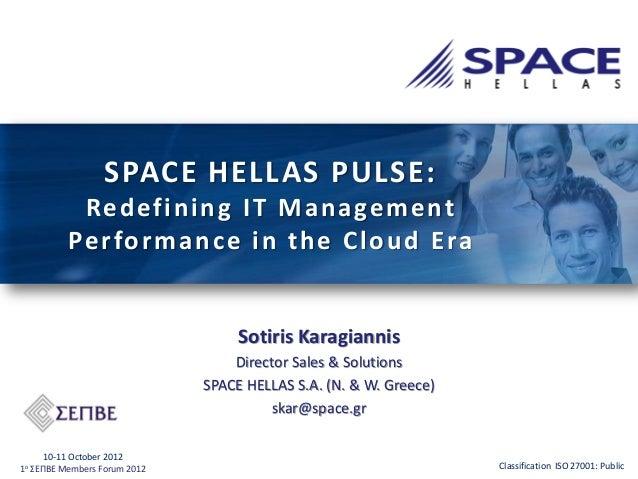 SPACE HELLAS PULSE: Redefining IT Management Performance in the Cloud Era  Sotiris Karagiannis Director Sales & Solutions ...