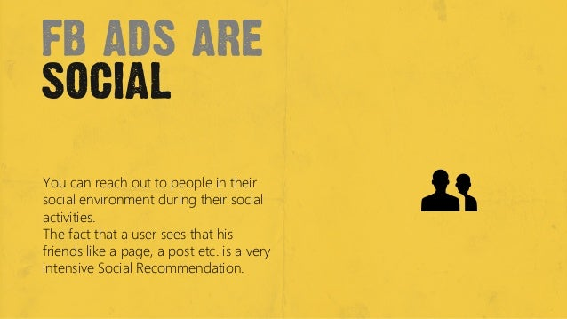 fb ads aresocialYou can reach out to people in theirsocial environment during their socialactivities. The fact that a user...