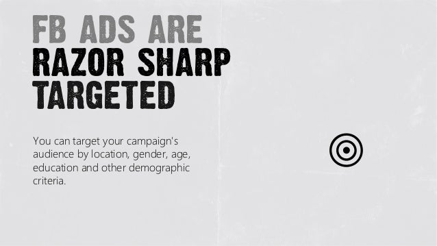 fb ads arerazor sharptargetedYou can target your campaignsaudience by location, gender, age,education and other demographi...