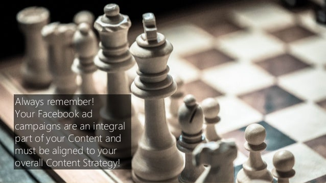 Always remember! Your Facebook adcampaigns are an integralpart of your Content andmust be aligned to youroverall Content S...