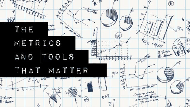 Themetricsand toolsthat matter