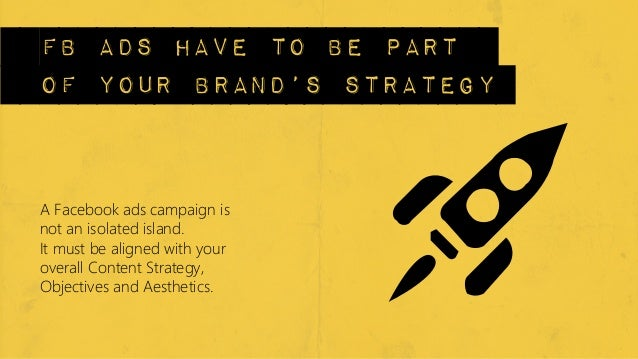 fb ads have to be partof your brand's strategyA Facebook ads campaign isnot an isolated island. It must be aligned with yo...
