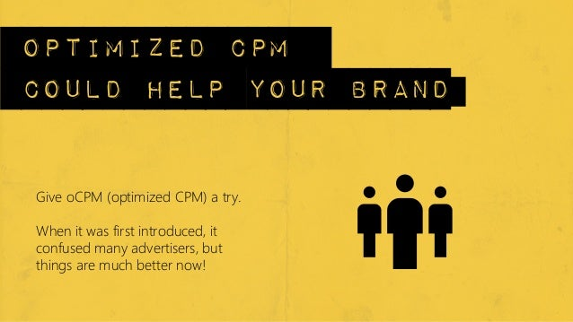 Optimized cpmcould help your brandGive oCPM (optimized CPM) a try. When it was first introduced, itconfused many advertise...