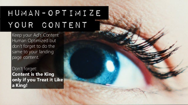 human-optimizeyour contentKeep your Ad's ContentHuman Optimized butdon't forget to do thesame to your landingpage content....