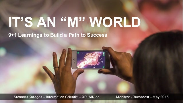 "IT'S  AN  ""M""  WORLD 9+1  Learnings  to  Build  a  Path  to  Success Stefanos Karagos – Information  Scientist  – XPLAIN.c..."