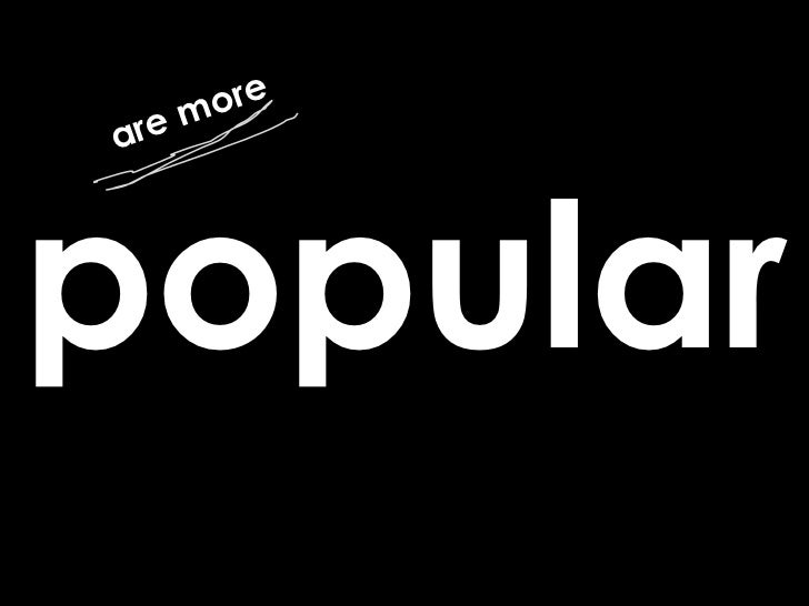 popular are more