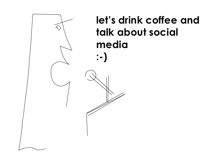 let's drink coffee and talk about social media :-)