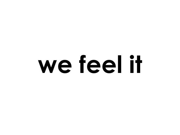 we feel it
