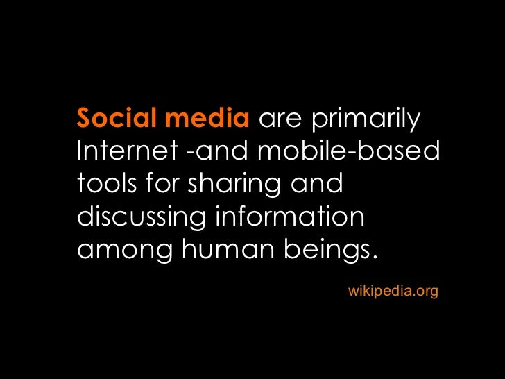 wikipedia.org Social media  are primarily Internet -and mobile-based tools for sharing and discussing information among hu...