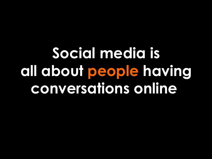 Social media is all about  people  having conversations online