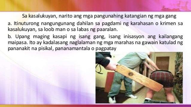 Halimbawa nito ang nangyaring pananaksak sa isang Mataas na Paaralan ng isang katorse anyos na mag-aaral, na miyembro ng g...