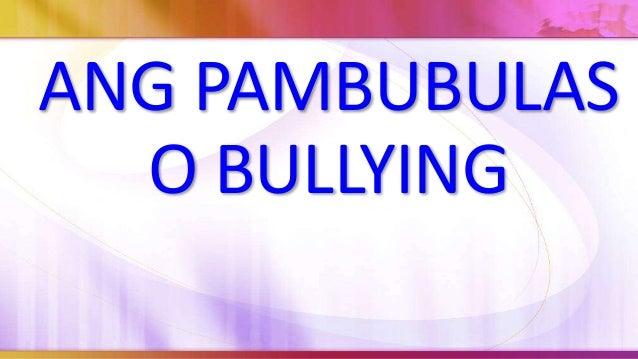 Ang Nambubulas Ayon sa isinagawang pag-aaral ni Karin E. Tusinski (2008) ang dahilan ng pambubulas ng isang tao ay maaring...
