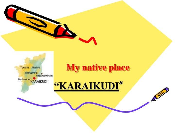 "My native place""KARAIKUDI"""