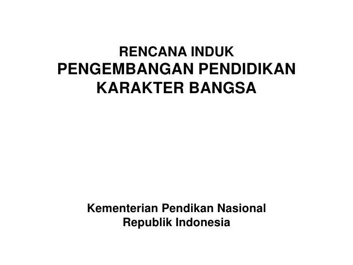 RENCANA INDUKPENGEMBANGAN PENDIDIKAN    KARAKTER BANGSA  Kementerian Pendikan Nasional      Republik Indonesia