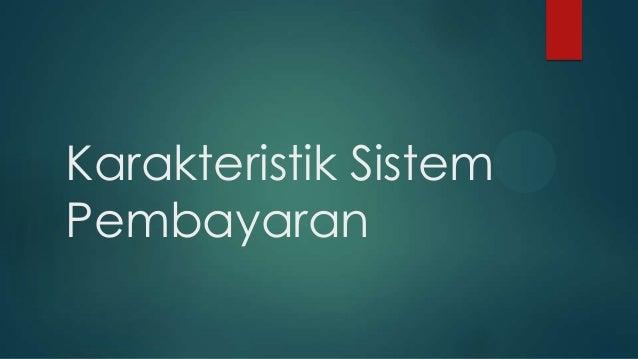 Karakteristik Sistem Pembayaran