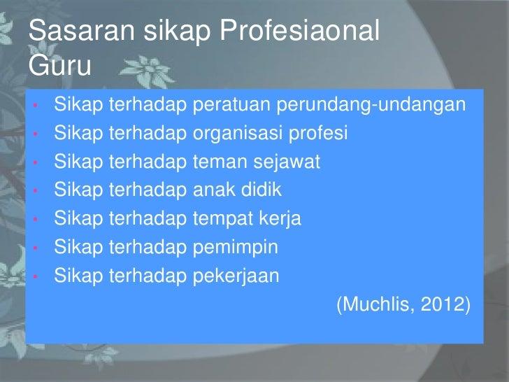 Sasaran sikap ProfesiaonalGuru•   Sikap terhadap peratuan perundang-undangan•   Sikap terhadap organisasi profesi•   Sikap...