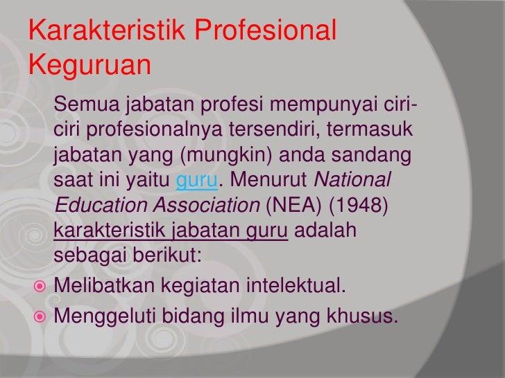 Karakteristik ProfesionalKeguruan  Semua jabatan profesi mempunyai ciri-  ciri profesionalnya tersendiri, termasuk  jabata...