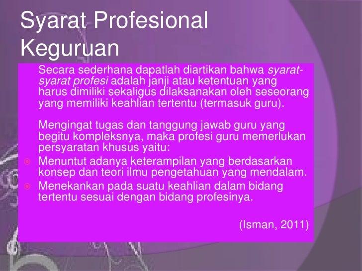 Syarat ProfesionalKeguruan    Secara sederhana dapatlah diartikan bahwa syarat-    syarat profesi adalah janji atau ketent...