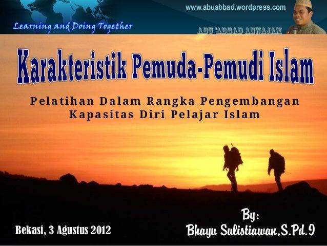 By: Bhayu Sulistiawan,S.Pd.I www.abuabbad.wordpress.com Pelatihan Dalam Rangka Pengembangan Kapasitas Diri Pelajar Islam B...
