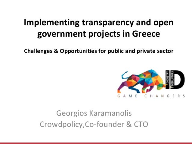 Implementing transparency and open government projects in Greece Challenges & Opportunities for public and private sector ...