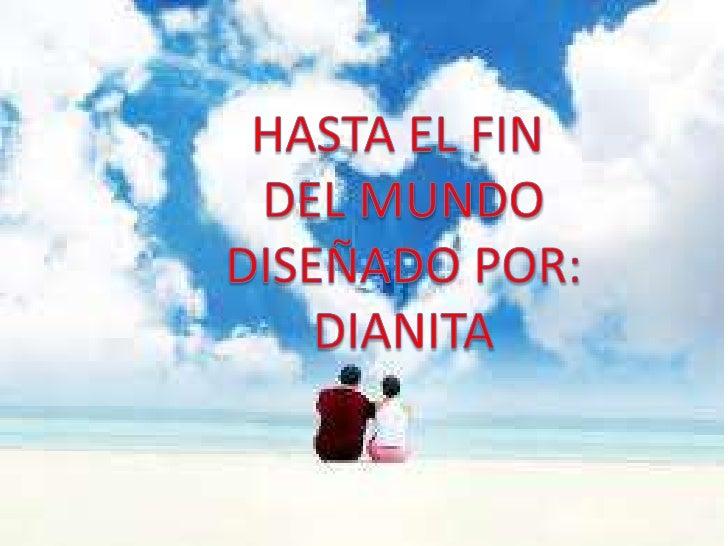 HASTA EL FIN <br />DEL MUNDO<br />DISEÑADO POR:<br />DIANITA<br />
