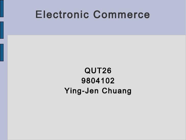 Electronic Commerce QUT26 9804102 Ying-Jen Chuang