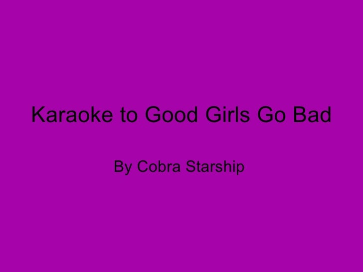 Karaoke to Good Girls Go Bad By Cobra Starship
